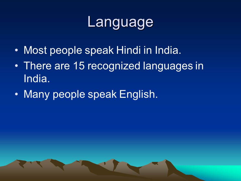 Language Most people speak Hindi in India. There are 15 recognized languages in India.