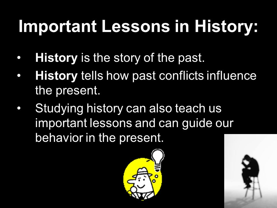 Important Lessons in History: History is the story of the past.