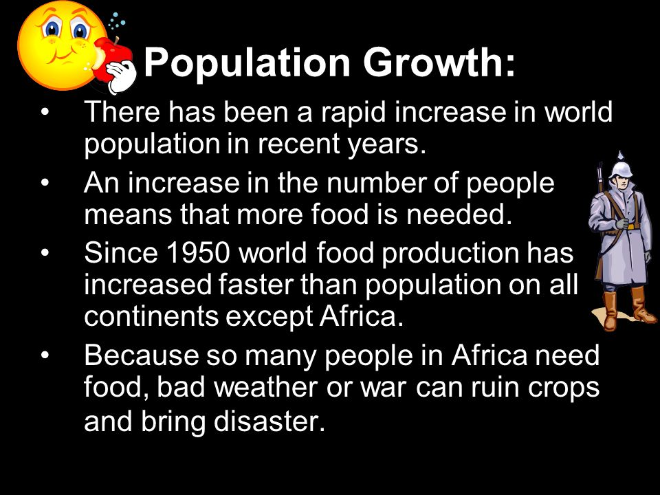 Population Growth: There has been a rapid increase in world population in recent years.