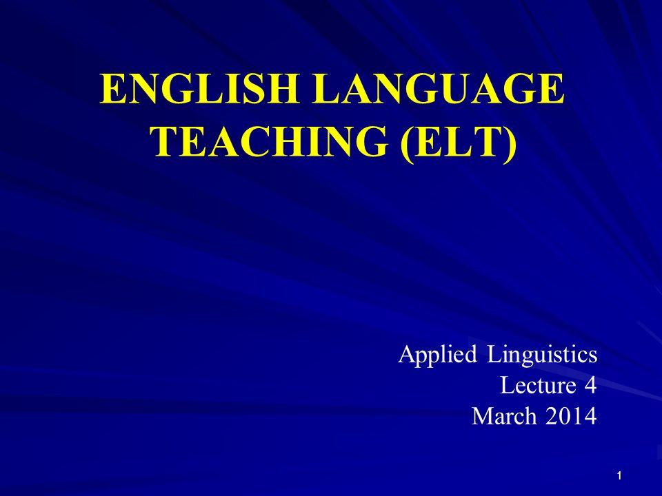 ENGLISH LANGUAGE TEACHING (ELT) Applied Linguistics Lecture 4 March