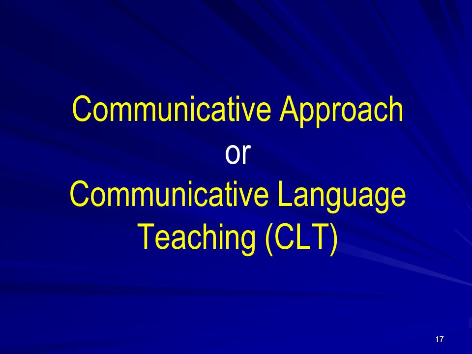 Communicative Approach or Communicative Language Teaching (CLT) 17