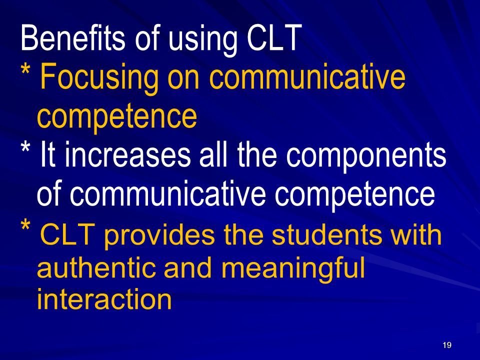 Benefits of using CLT * Focusing on communicative competence * It increases all the components of communicative competence * CLT provides the students with authentic and meaningful interaction 19