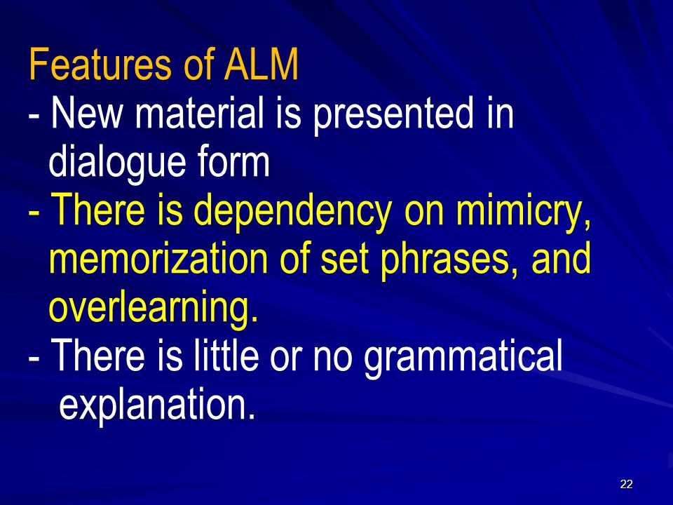 Features of ALM - New material is presented in dialogue form - There is dependency on mimicry, memorization of set phrases, and overlearning.