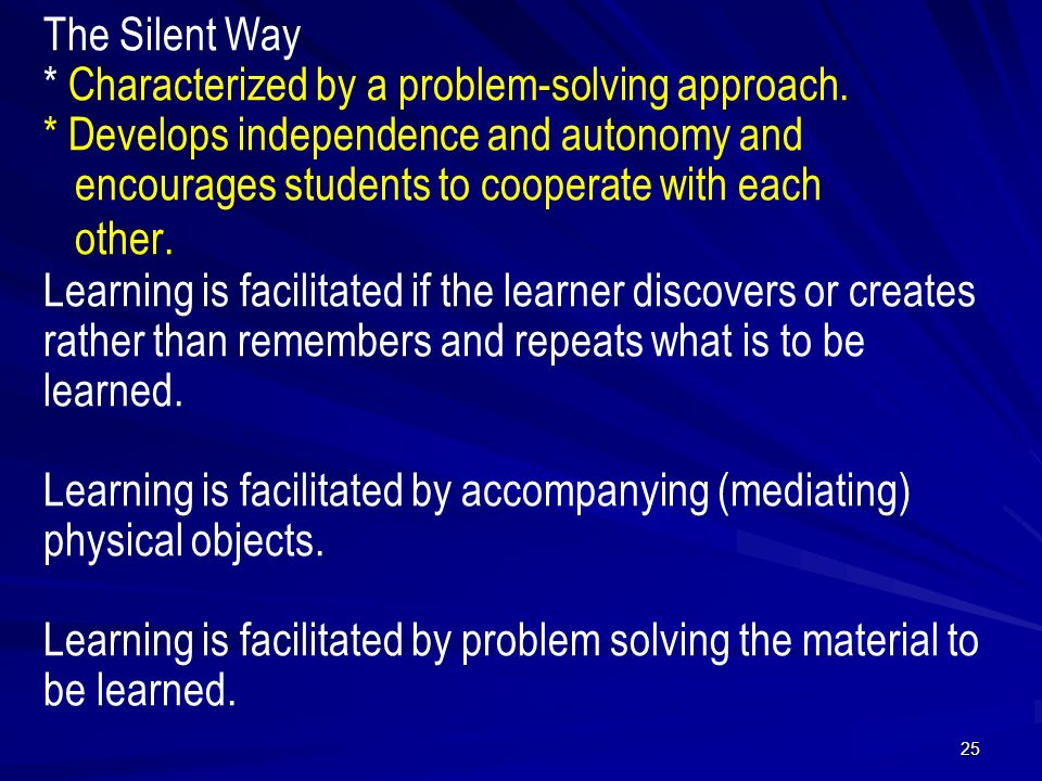 The Silent Way * Characterized by a problem-solving approach.