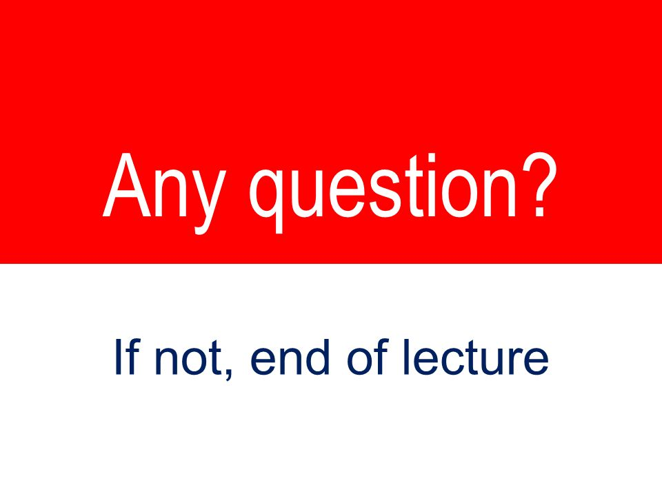 Any question 27 If not, end of lecture