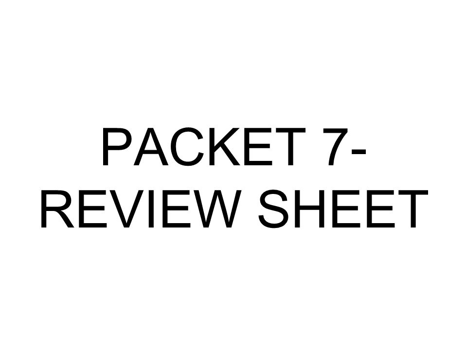 PACKET 7- REVIEW SHEET