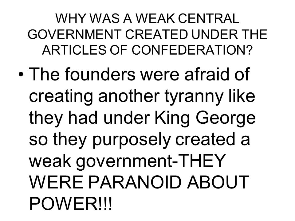 WHY WAS A WEAK CENTRAL GOVERNMENT CREATED UNDER THE ARTICLES OF CONFEDERATION.