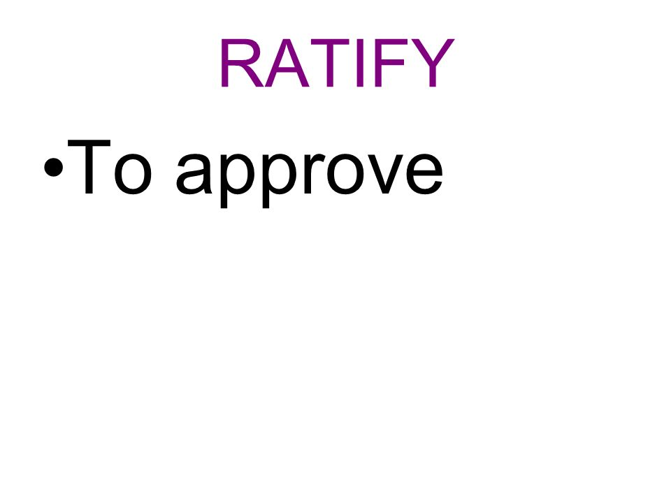 RATIFY To approve