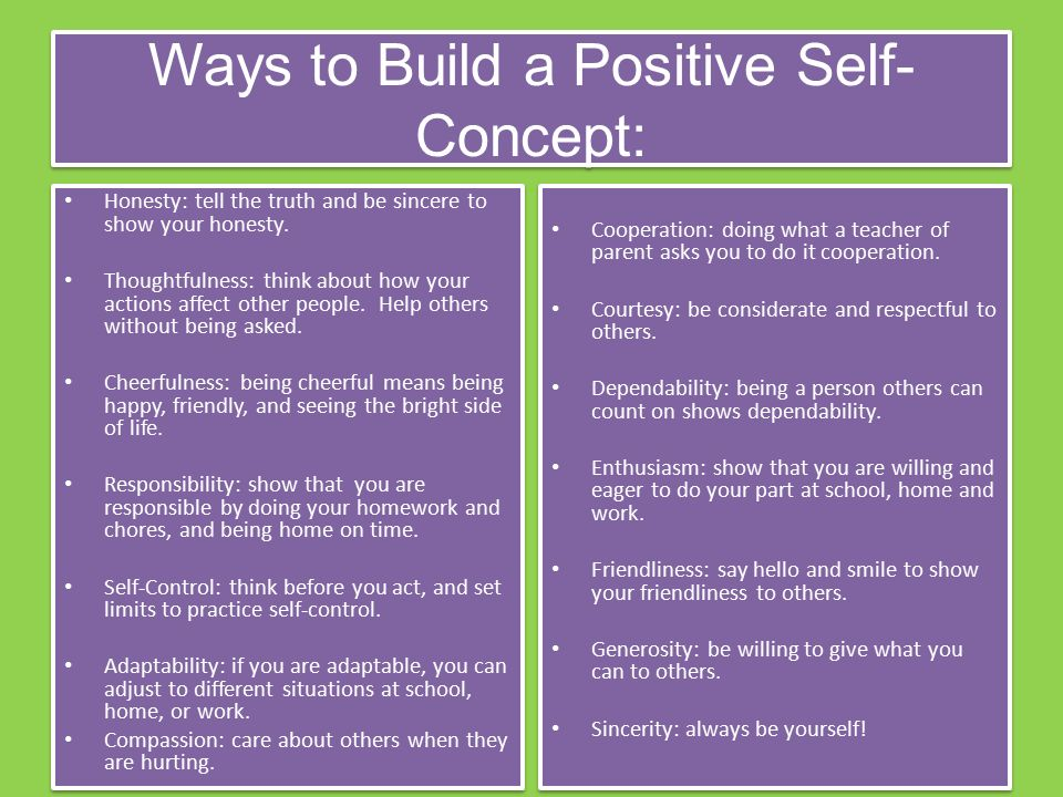 Ways to Build a Positive Self- Concept: Honesty: tell the truth and be sincere to show your honesty.