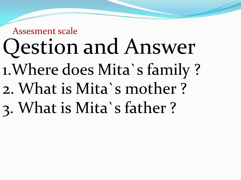 Qestion and Answer 1.Where does Mita`s family . 2.
