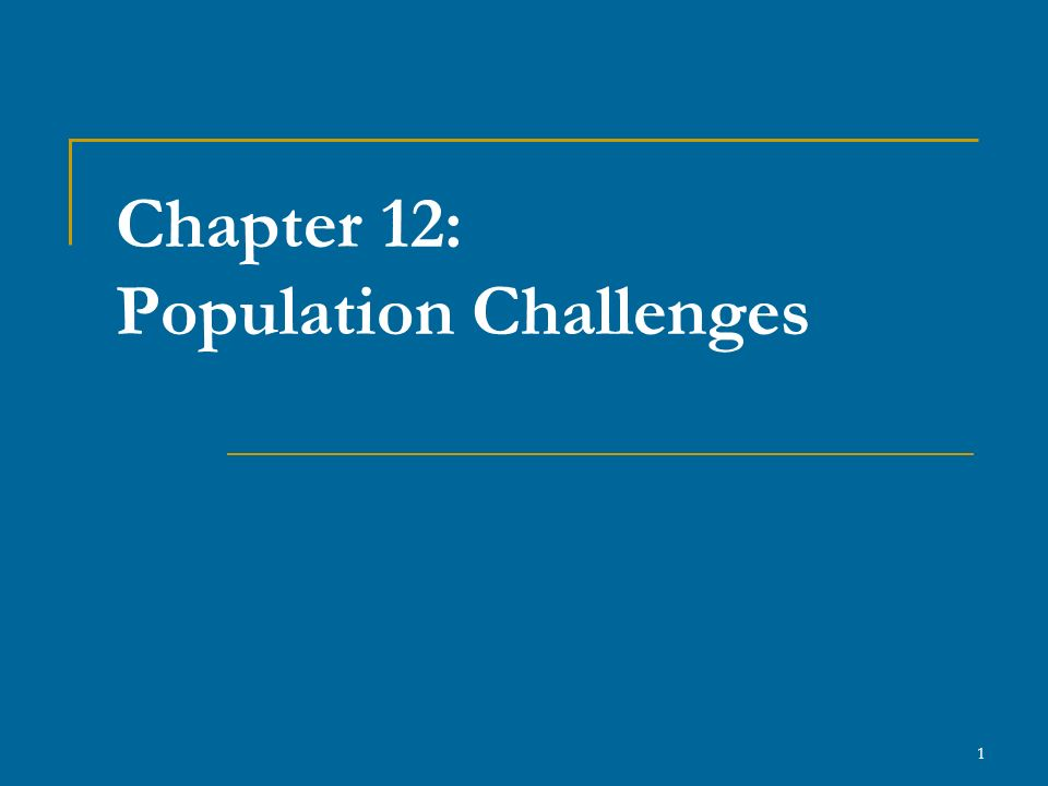 1 Chapter 12: Population Challenges