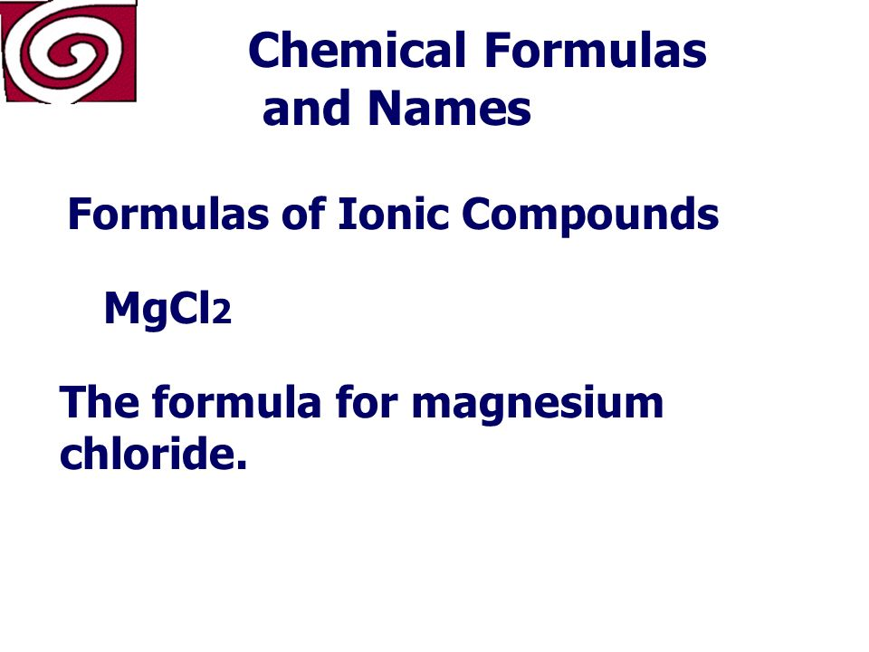 Chemical Formulas and Names A chemical formula is a combination of symbols that shows the ratio of elements in a compound.