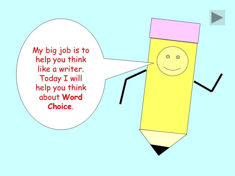 My big job is to help you think like a writer. Today I will help you think about Word Choice.