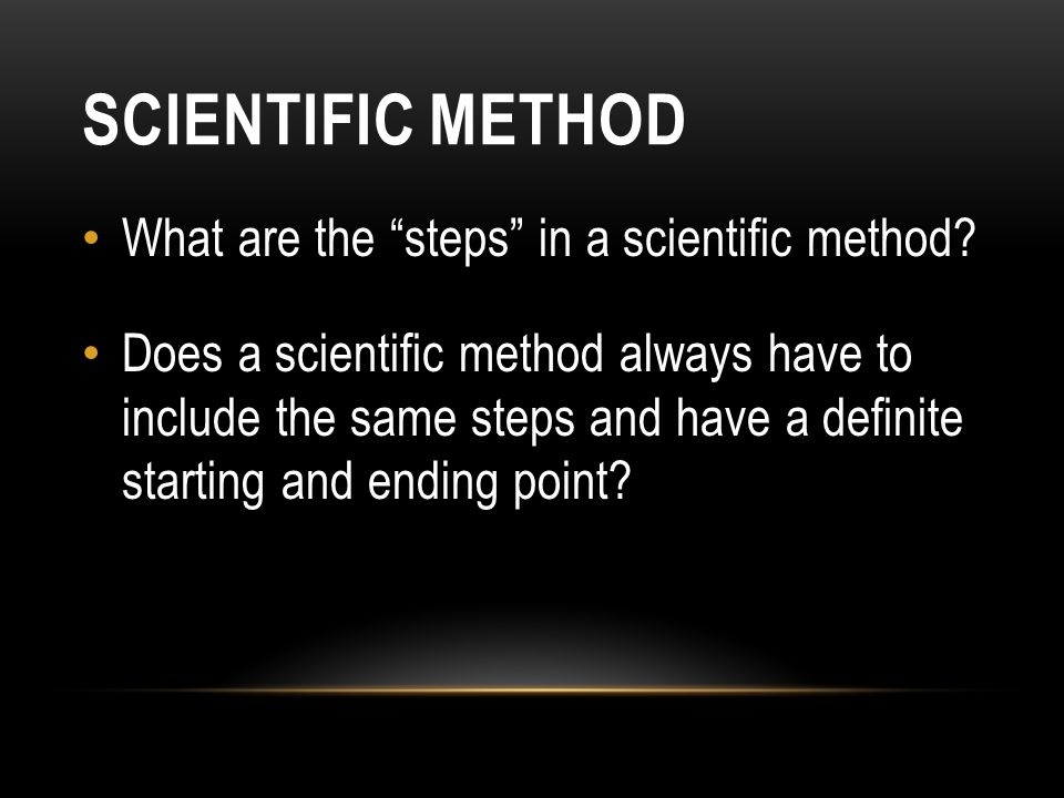 SCIENTIFIC METHOD What are the steps in a scientific method.
