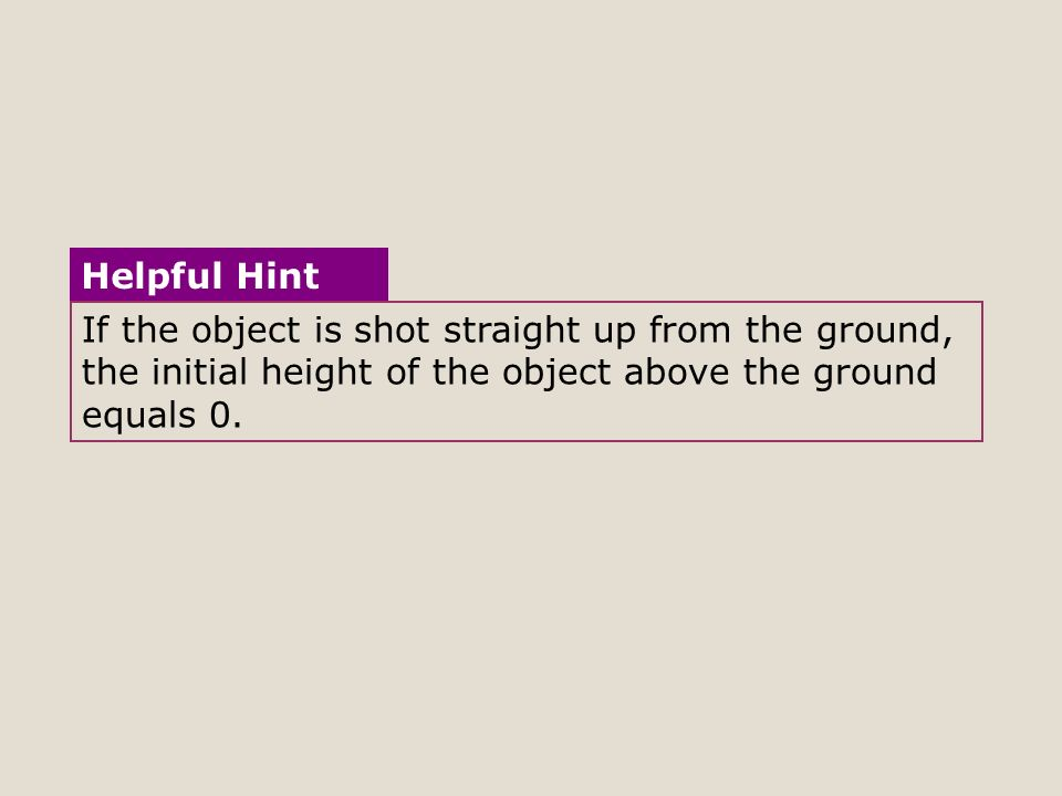 If the object is shot straight up from the ground, the initial height of the object above the ground equals 0.