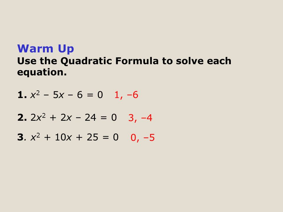 Warm Up Use the Quadratic Formula to solve each equation.