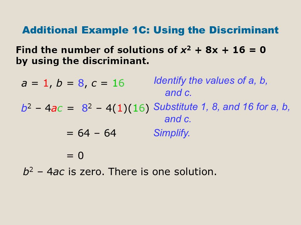 Additional Example 1C: Using the Discriminant Find the number of solutions of x 2 + 8x + 16 = 0 by using the discriminant.