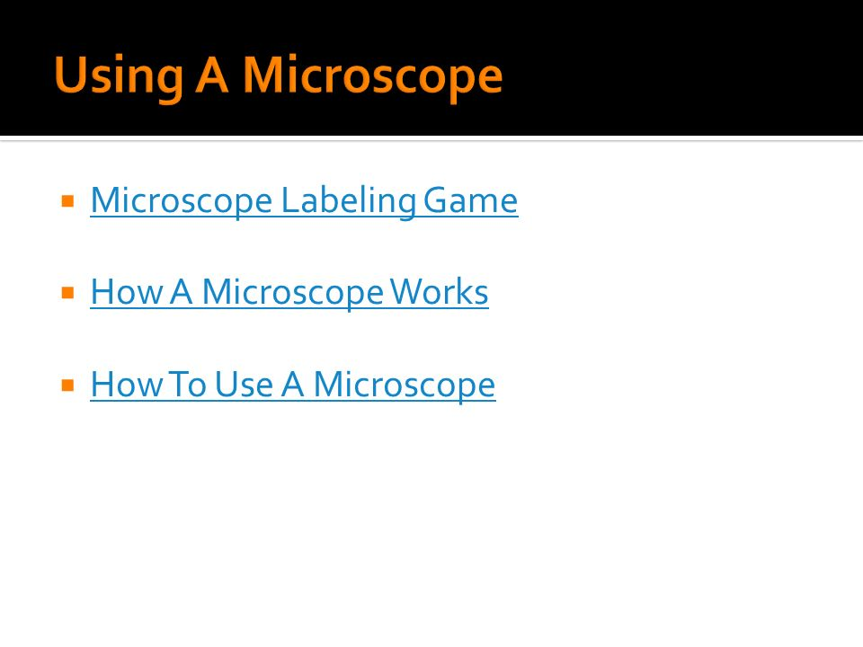  Microscope Labeling Game Microscope Labeling Game  How A Microscope Works How A Microscope Works  How To Use A Microscope How To Use A Microscope