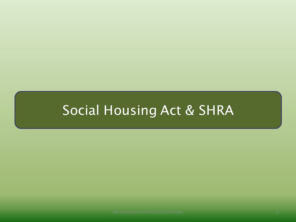 parliamentary portfolio committee 02/09/2011. social housing act and