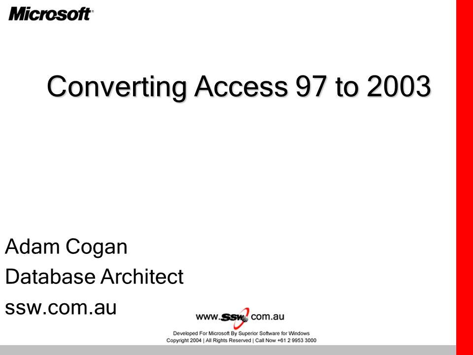 Converting Access 97 to 2003 Adam Cogan Database Architect