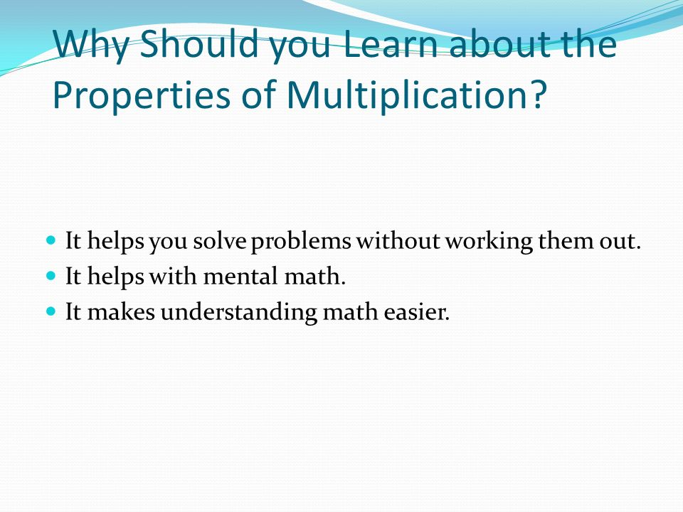 Why Should you Learn about the Properties of Multiplication.
