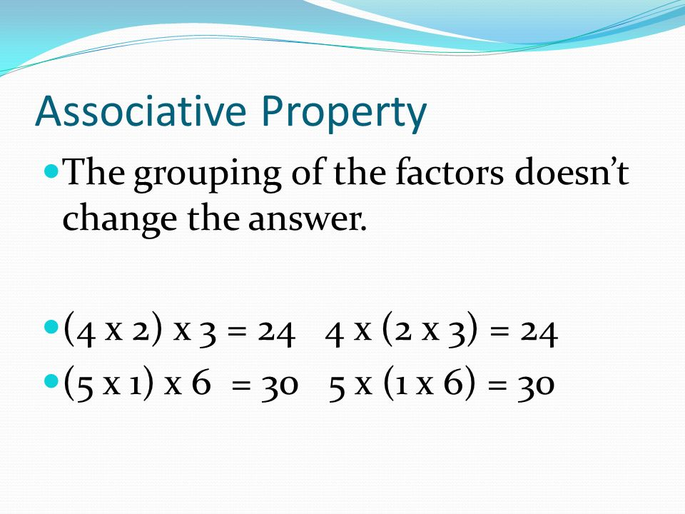 Associative Property The grouping of the factors doesn't change the answer.