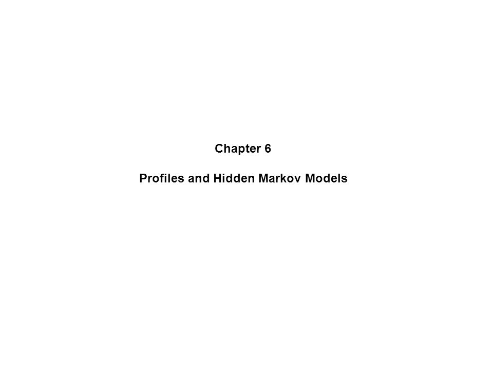 Chapter 6 Profiles and Hidden Markov Models  The following