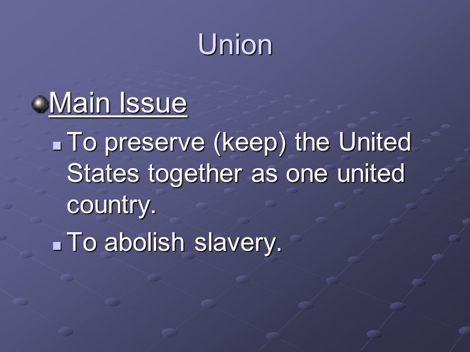 Union Main Issue To preserve (keep) the United States together as one united country.