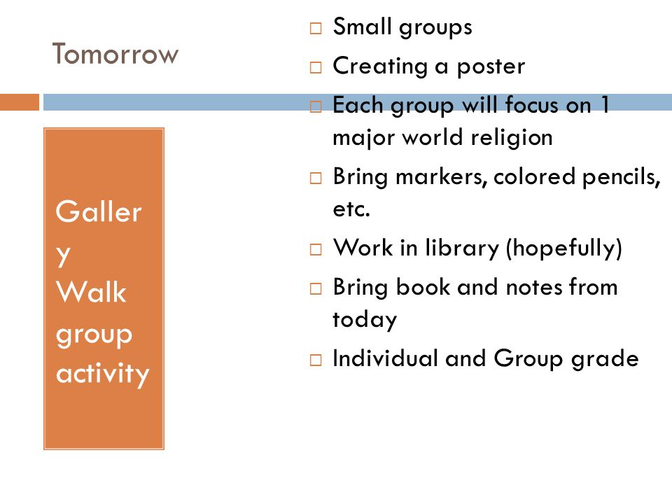 Tomorrow Galler y Walk group activity  Small groups  Creating a poster  Each group will focus on 1 major world religion  Bring markers, colored pencils, etc.
