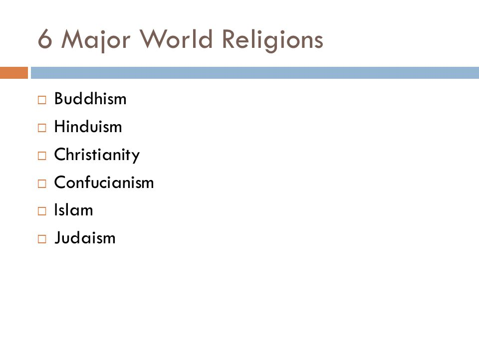 6 Major World Religions  Buddhism  Hinduism  Christianity  Confucianism  Islam  Judaism