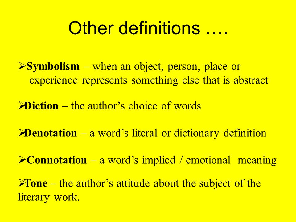 Other definitions ….  Tone – the author's attitude about the subject of the literary work.