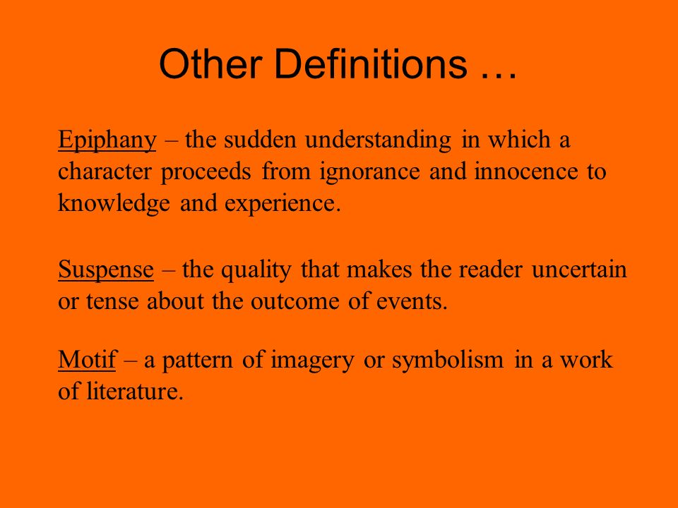 Other Definitions … Motif – a pattern of imagery or symbolism in a work of literature.