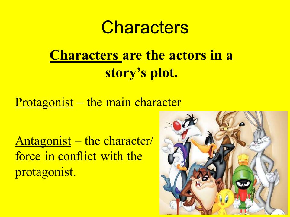 Protagonist – the main character Antagonist – the character/ force in conflict with the protagonist.