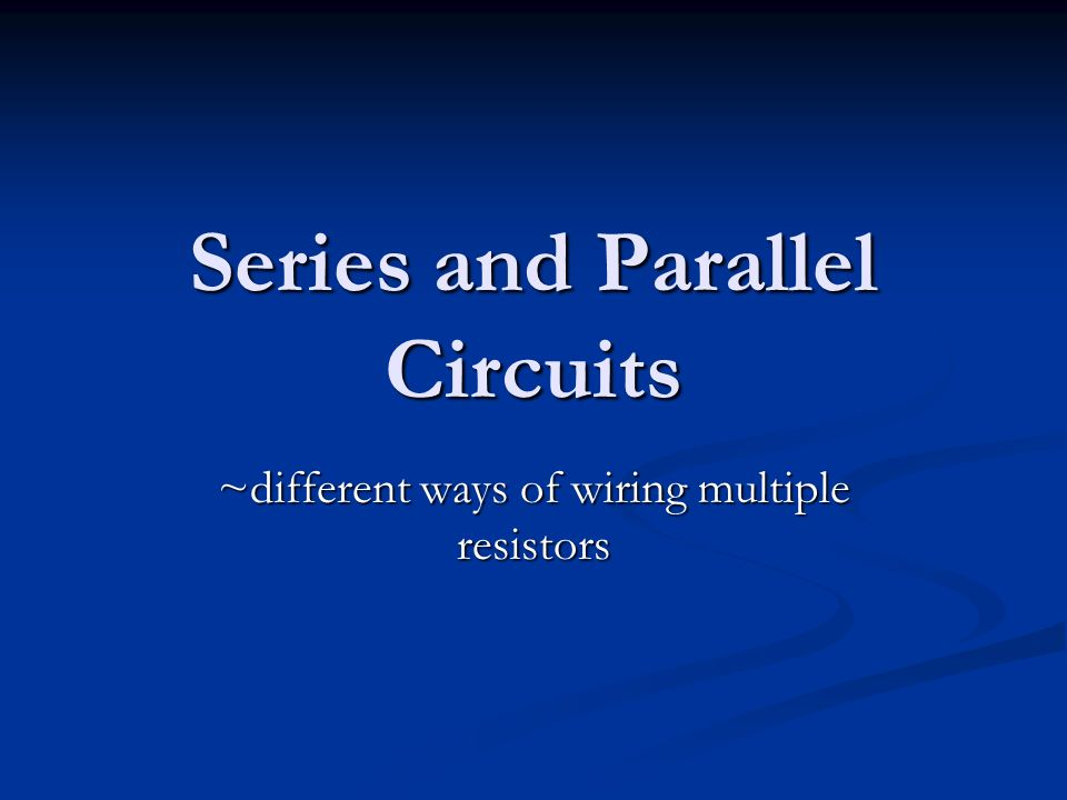 Enjoyable Series And Parallel Circuits Different Ways Of Wiring Multiple Wiring 101 Tzicihahutechinfo