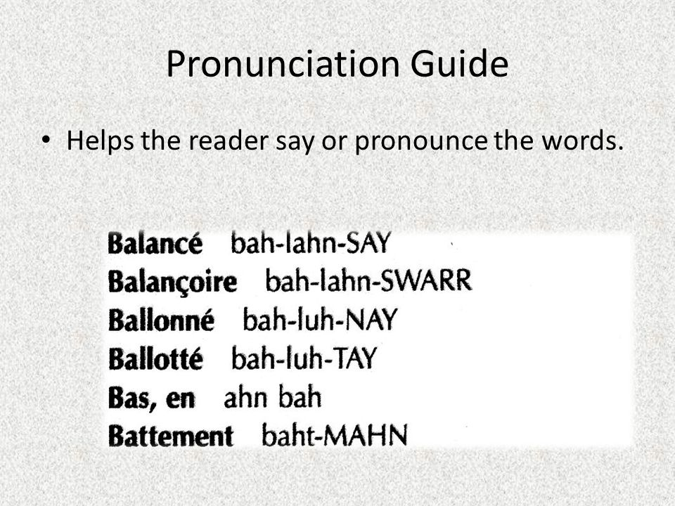 Pronunciation Guide Helps the reader say or pronounce the words.