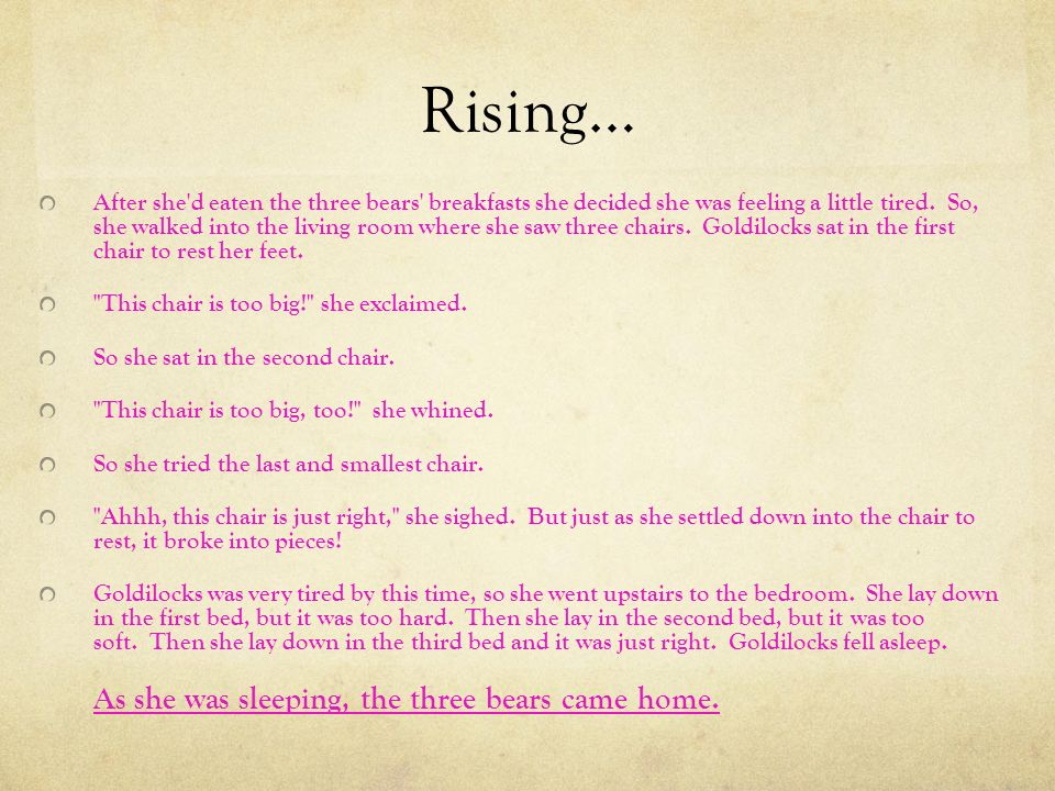 Rising… After she d eaten the three bears breakfasts she decided she was feeling a little tired.