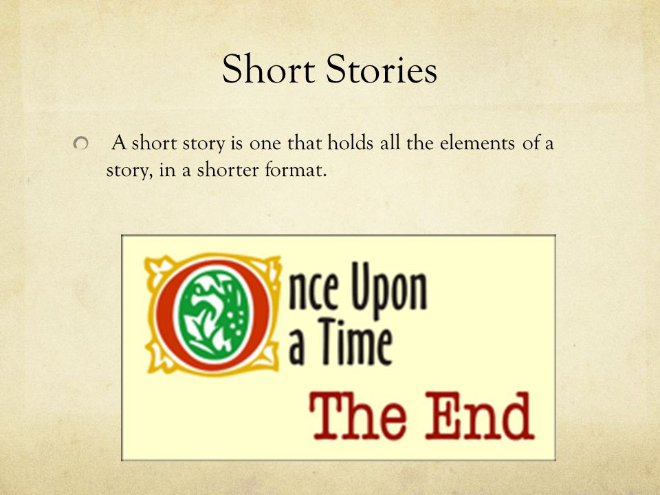 Short Stories A short story is one that holds all the elements of a story, in a shorter format.