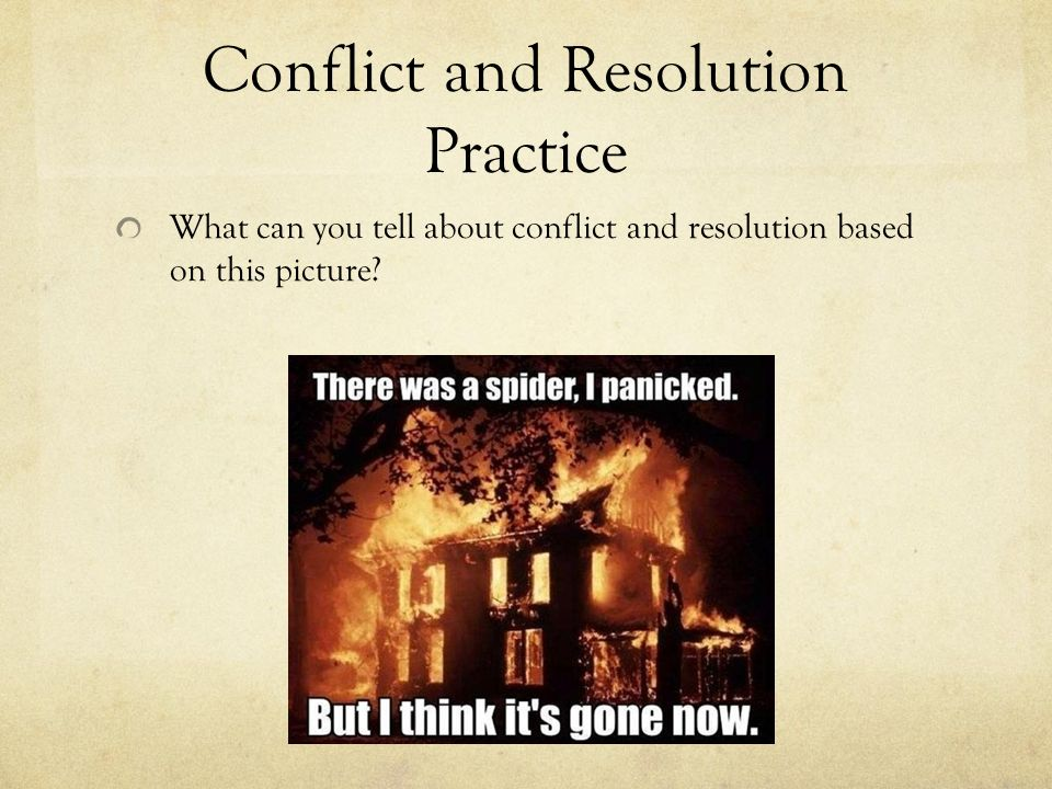Conflict and Resolution Practice What can you tell about conflict and resolution based on this picture