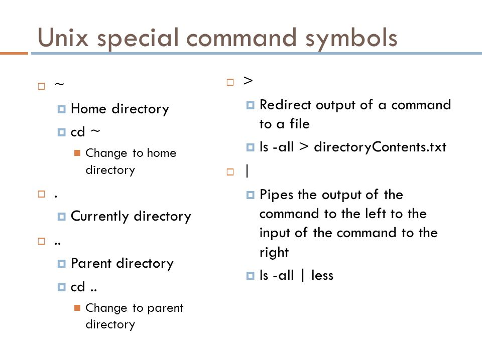Unix special command symbols  ~  Home directory  cd ~ Change to home directory .