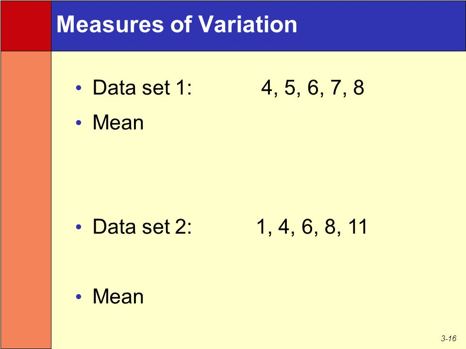 3-16 Measures of Variation Data set 1: 4, 5, 6, 7, 8 Mean Data set 2: 1, 4, 6, 8, 11 Mean