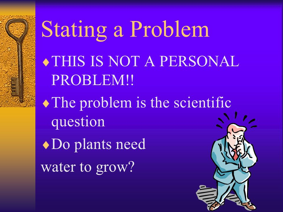 Stating a Problem  THIS IS NOT A PERSONAL PROBLEM!.