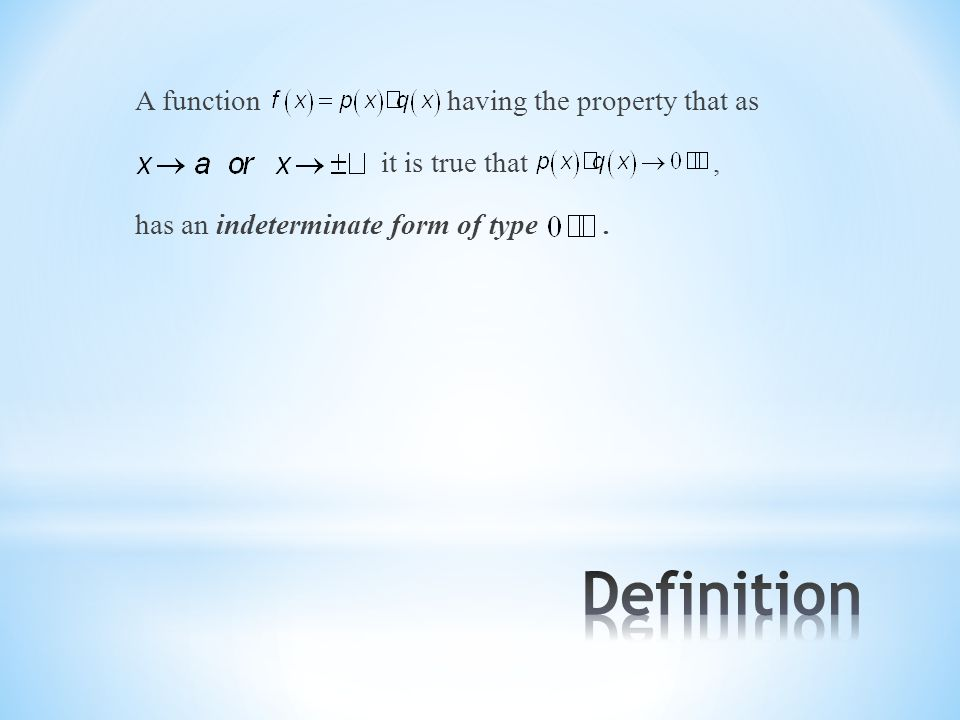 A function having the property that as it is true that, has an indeterminate form of type.