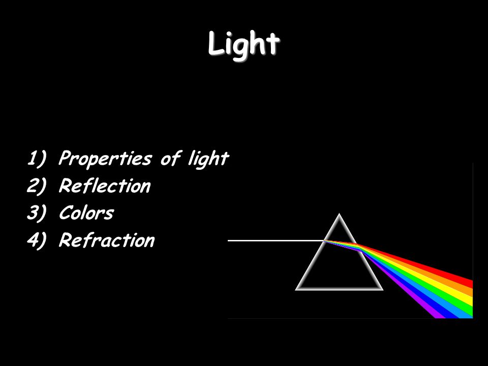 Light 1)Properties of light 2)Reflection 3)Colors 4)Refraction