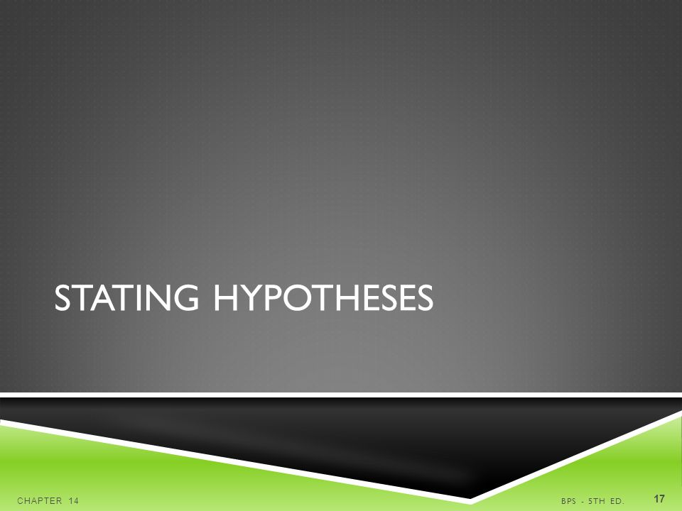 STATING HYPOTHESES BPS - 5TH ED.CHAPTER 14 17