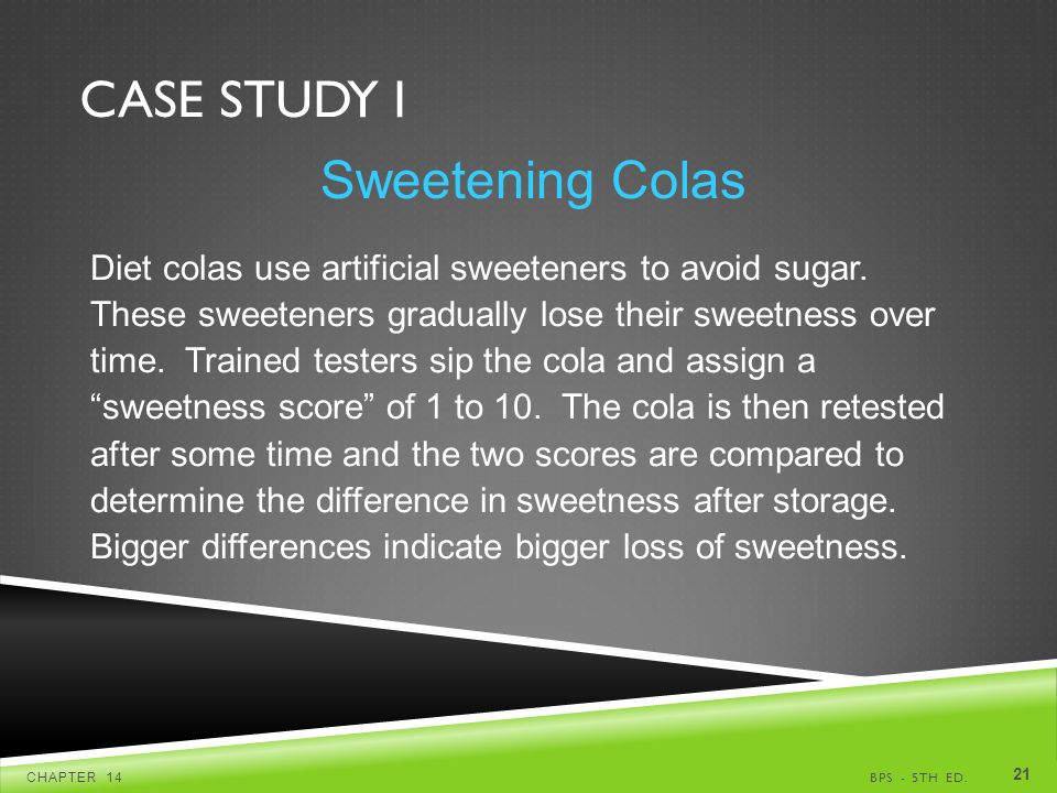 CASE STUDY I BPS - 5TH ED.CHAPTER Sweetening Colas Diet colas use artificial sweeteners to avoid sugar.
