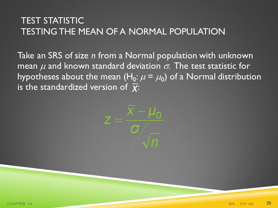 TEST STATISTIC TESTING THE MEAN OF A NORMAL POPULATION Take an SRS of size n from a Normal population with unknown mean  and known standard deviation .