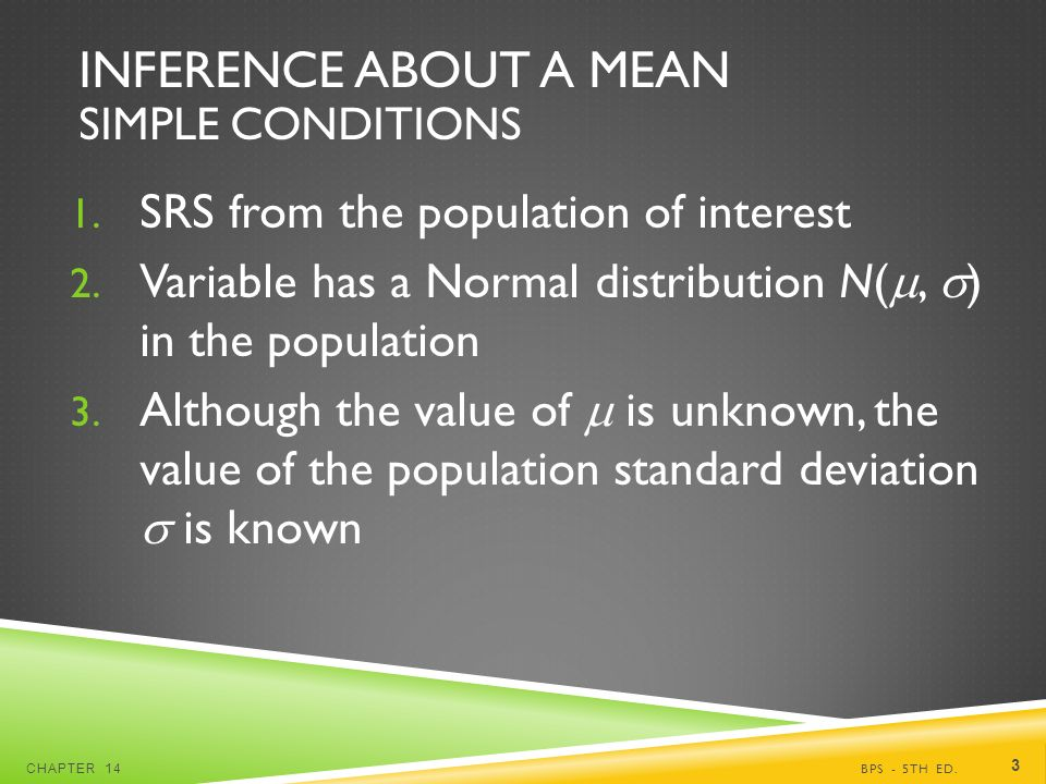 INFERENCE ABOUT A MEAN SIMPLE CONDITIONS 1. SRS from the population of interest 2.