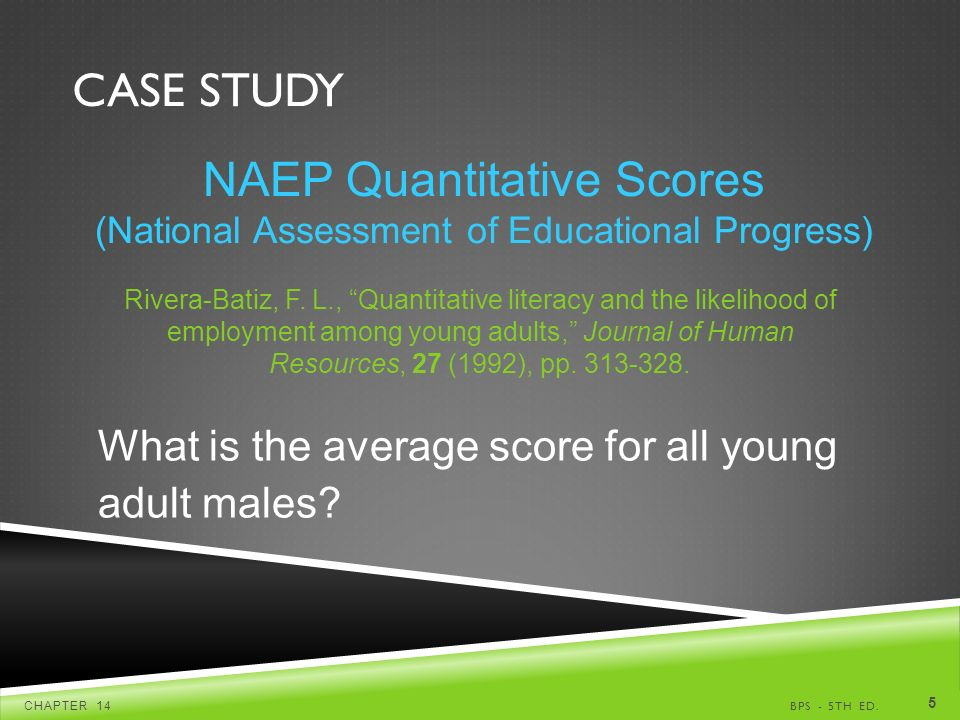 CASE STUDY BPS - 5TH ED.CHAPTER 14 5 NAEP Quantitative Scores (National Assessment of Educational Progress) Rivera-Batiz, F.