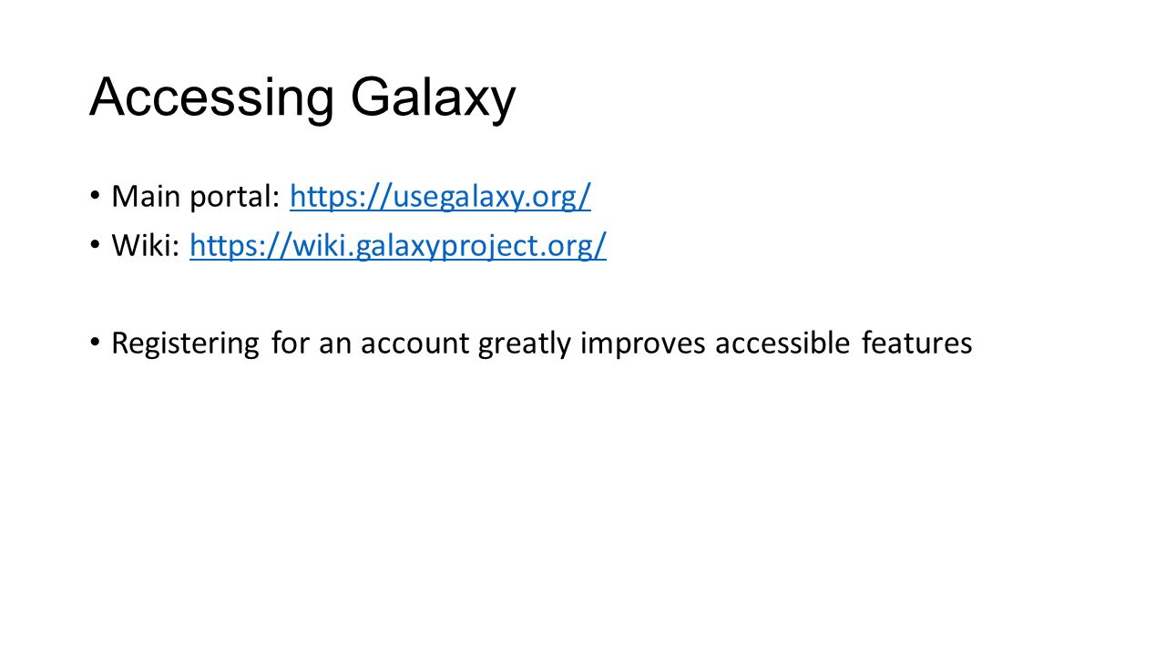 Accessing Galaxy Main portal:   Wiki:   Registering for an account greatly improves accessible features