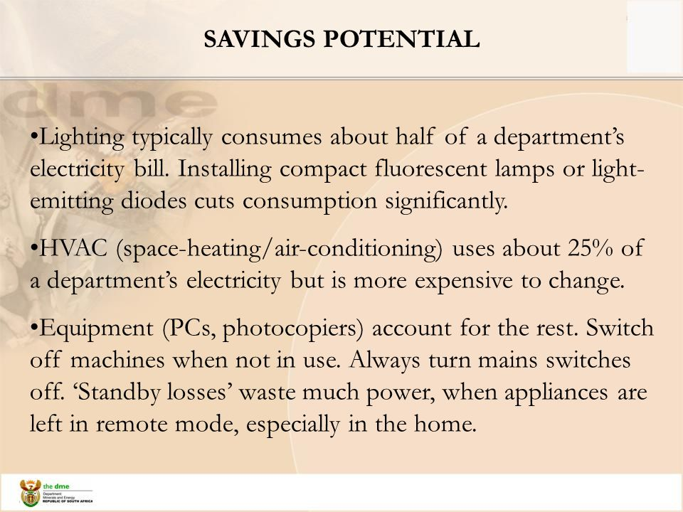 SAVINGS POTENTIAL Lighting typically consumes about half of a department's electricity bill.